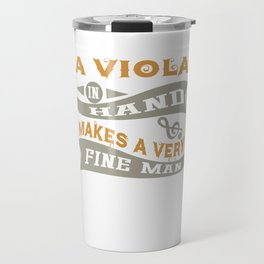 A Viola in Hand Makes a Very Fine Man Travel Mug