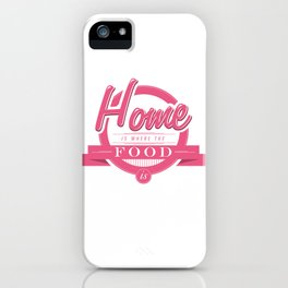 Home is where the food is  iPhone Case