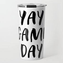 Yay Game Day Football Sports Black Text Travel Mug