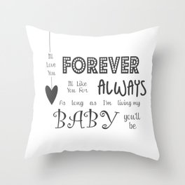 I'll Love You Forever I'll Like You For Always Childrens Quote Throw Pillow