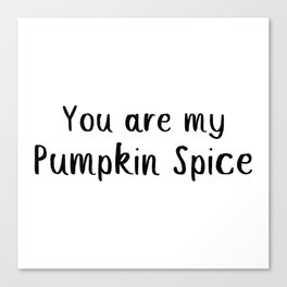 You Are My Pumpkin Spice Canvas Print