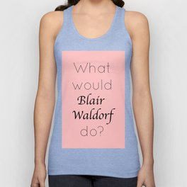 Gossip Girl: What would Blair Waldorf do? - tvshow Unisex Tank Top