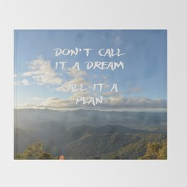 Don't call it a dream, call it a plan. Throw Blanket
