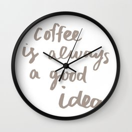Coffee is Always a Good Idea Wall Clock