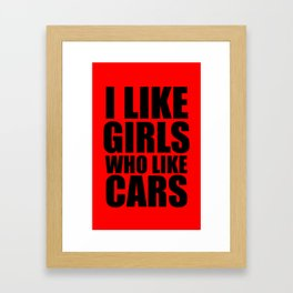 I Like Girls Who Like Cars  Framed Art Print