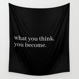 what you think, you become Wall Tapestry
