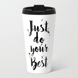 Just Do Your Best Typography Quote Travel Mug