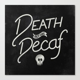 Death Before Decaf Canvas Print