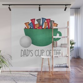 Dad's Cup Of Tee Wall Mural