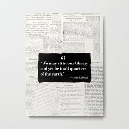 We may sit in our library and yet be in all quarters of the earth.  Metal Print