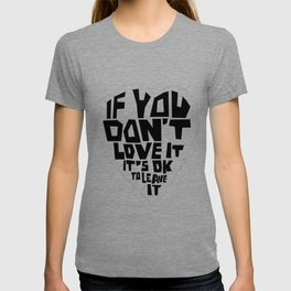 If you don't love it, it's Ok to leave it T-shirt