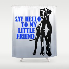 Say hello to my little Great Dane friend Shower Curtain
