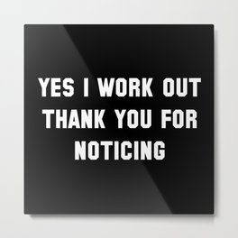 Yes I Work Out Metal Print