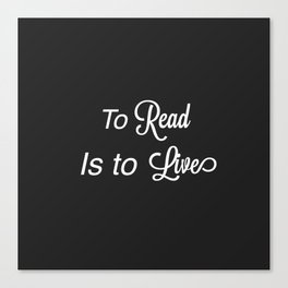 To Read Is to Live Canvas Print