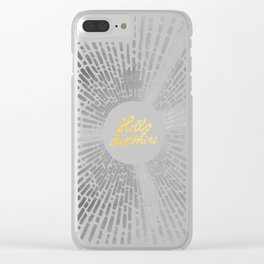Hello Sunshine Silver Clear iPhone Case