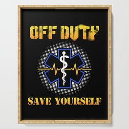 Off Duty Save Yourself - Funny EMS EMT Paramedic Illustration Serving Tray