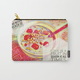 Love IS a Fruit in Season At All Times || Quotes Carry-All Pouch