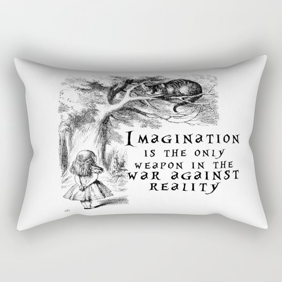 Imagination is the only weapon in the war against reality Rectangular Pillow
