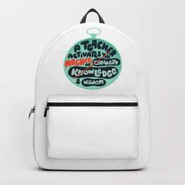 Teachers activate the magnets of curiosity, knowledge and wisdom Backpack