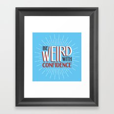 Be Weird With Confidence Framed Art Print