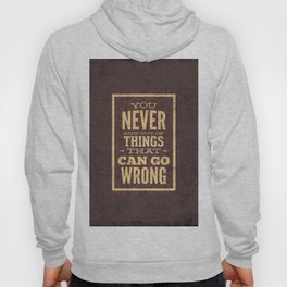 YOU never run out of things that can go wrong- Typography Hoody