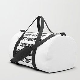 Why Be Racist, Sexist, Homophobic or Transphobic when you could just be quiet? Duffle Bag