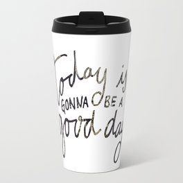 today is gonna be a good day Travel Mug