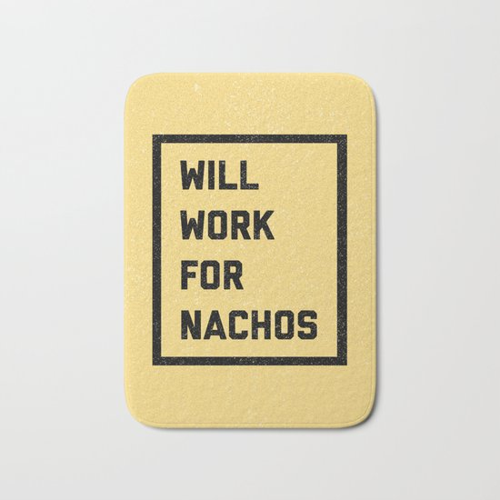 Work For Nachos Funny Quote Bath Mat