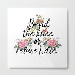 bend the knee Metal Print