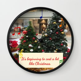 It's Beginning to Cost a Lot Like Christmas Wall Clock