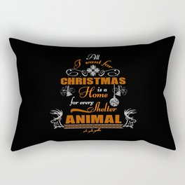 All I want for Christmas Home for Animals Rectangular Pillow