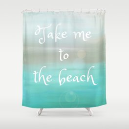 Take Me To The Beach Shower Curtain