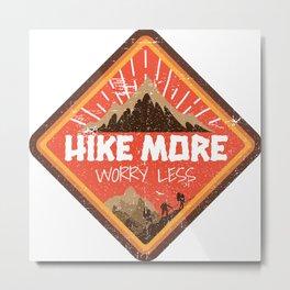 Hike More Worry Less Metal Print