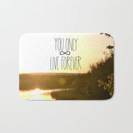 You Only Live Forever Bath Mat