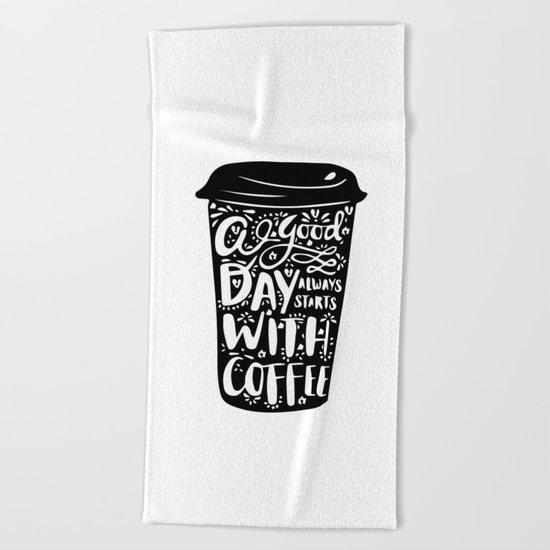 A good day always start with coffee Beach Towel
