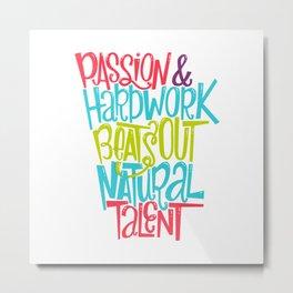 Passion & Hard Work Metal Print