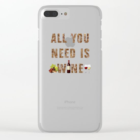 All You Need Is Wine Clear iPhone Case