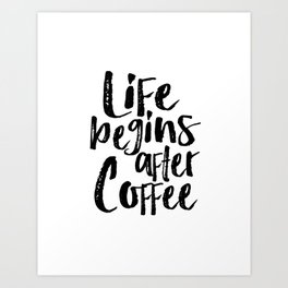 life begins after coffee,but first coffee,coffee sign,kitchen sign,home decor wall art,morning Art Print