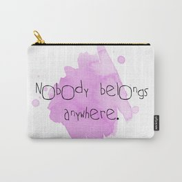 Nobody belongs anywhere Carry-All Pouch