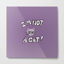 I'm not a cat Metal Print
