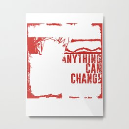 Anything Can Change! Metal Print