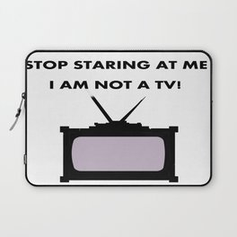 Stop Staring me at me, I'm not a TV Laptop Sleeve
