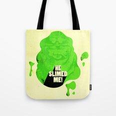 He Slimed Me! Tote Bag