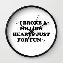 I Broke a Million Hearts Just for Fun Wall Clock