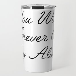 you will forever be my always Travel Mug