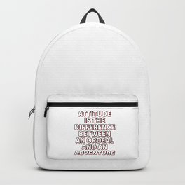 """Attitude Is The Difference Between An Ordeal And An Adventure"" tee design. Great for gifts too! Backpack"