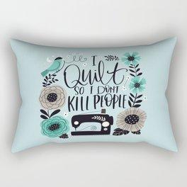 I Quilt so I Don't Kill People Rectangular Pillow