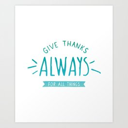 Give Thanks Always Art Print