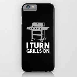 BBQ - I Turn Grills On iPhone Case