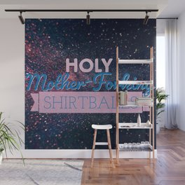 Holy Mother-Forking Shirtballs Wall Mural